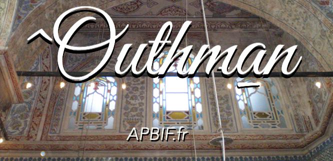 outhman, otman, compagnon othman ibn affan