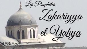 Prophète Zakariya Prophète Yahya